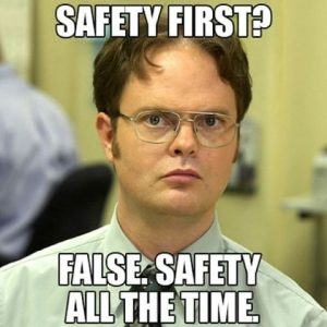 Safety First, Safety Second, Safety Third…..